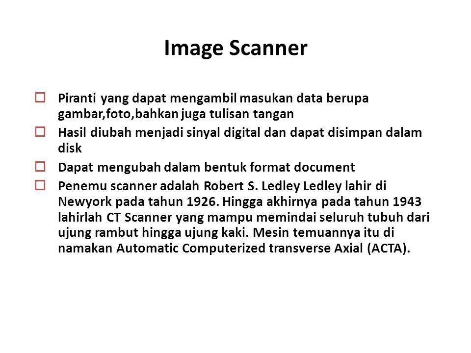 Image Scanner  Piranti yang dapat mengambil masukan data berupa gambar,foto,bahkan juga tulisan tangan  Hasil diubah menjadi sinyal digital dan dapa