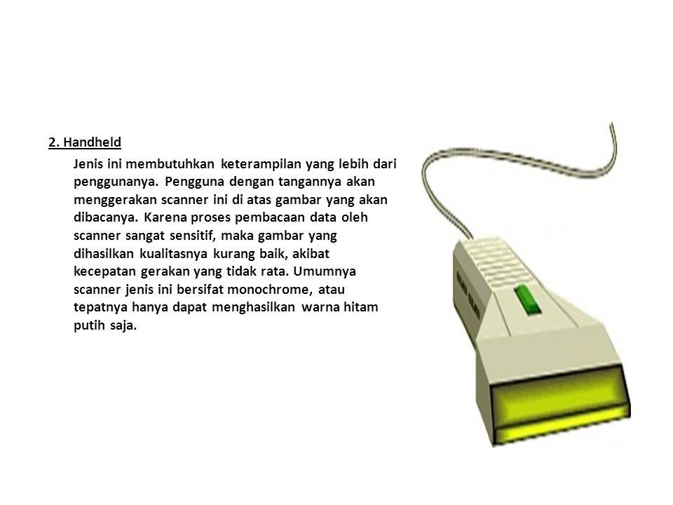 2. Handheld Jenis ini membutuhkan keterampilan yang lebih dari penggunanya. Pengguna dengan tangannya akan menggerakan scanner ini di atas gambar yang