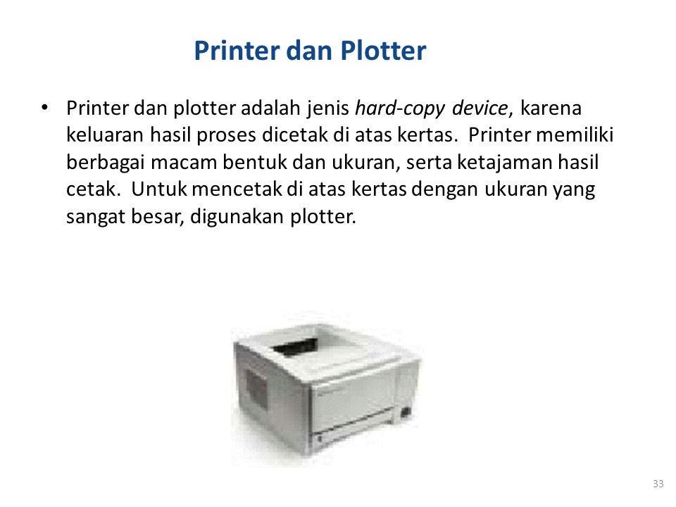 Printer dan Plotter Printer dan plotter adalah jenis hard-copy device, karena keluaran hasil proses dicetak di atas kertas. Printer memiliki berbagai