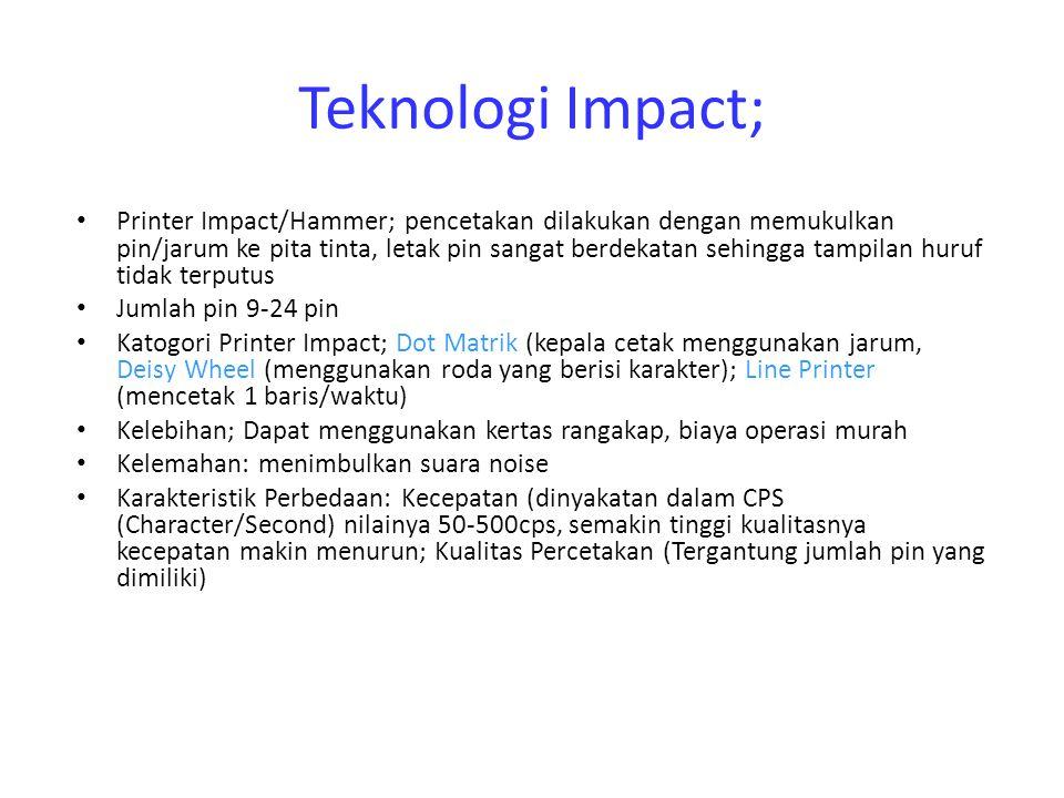 Teknologi Impact; Printer Impact/Hammer; pencetakan dilakukan dengan memukulkan pin/jarum ke pita tinta, letak pin sangat berdekatan sehingga tampilan