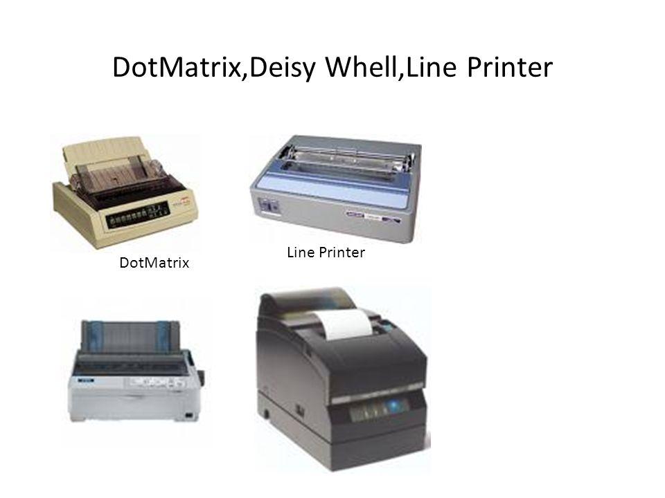 DotMatrix,Deisy Whell,Line Printer Line Printer DotMatrix