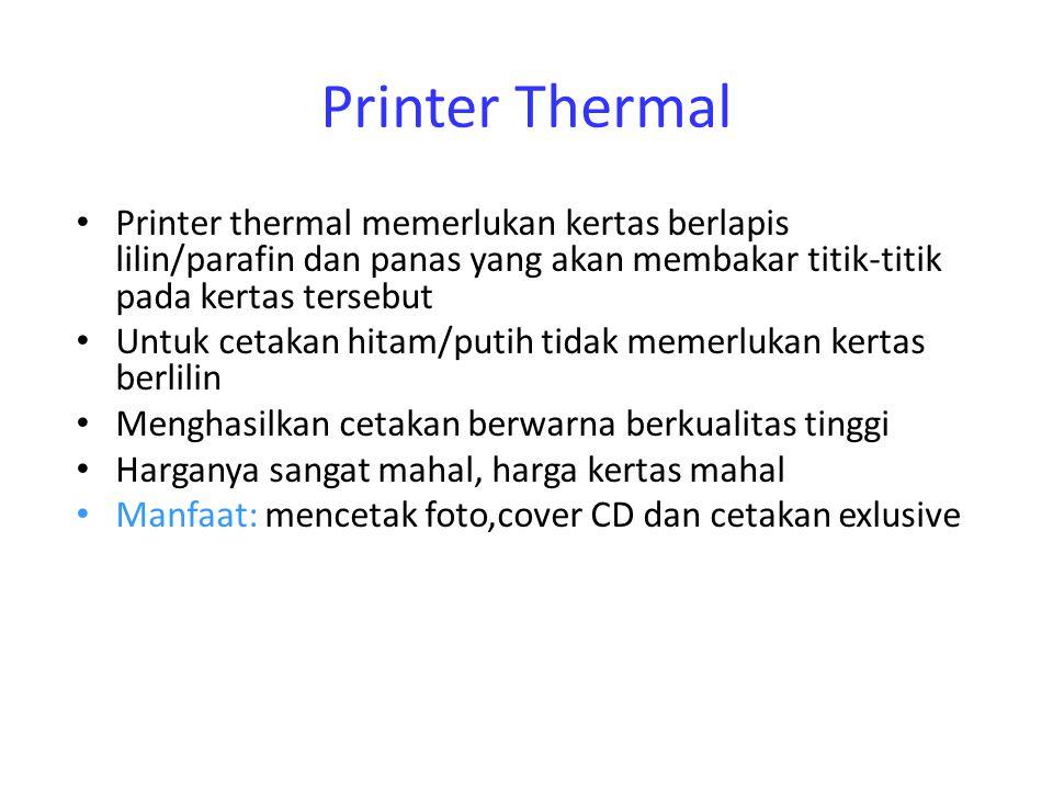 Printer Thermal Printer thermal memerlukan kertas berlapis lilin/parafin dan panas yang akan membakar titik-titik pada kertas tersebut Untuk cetakan h