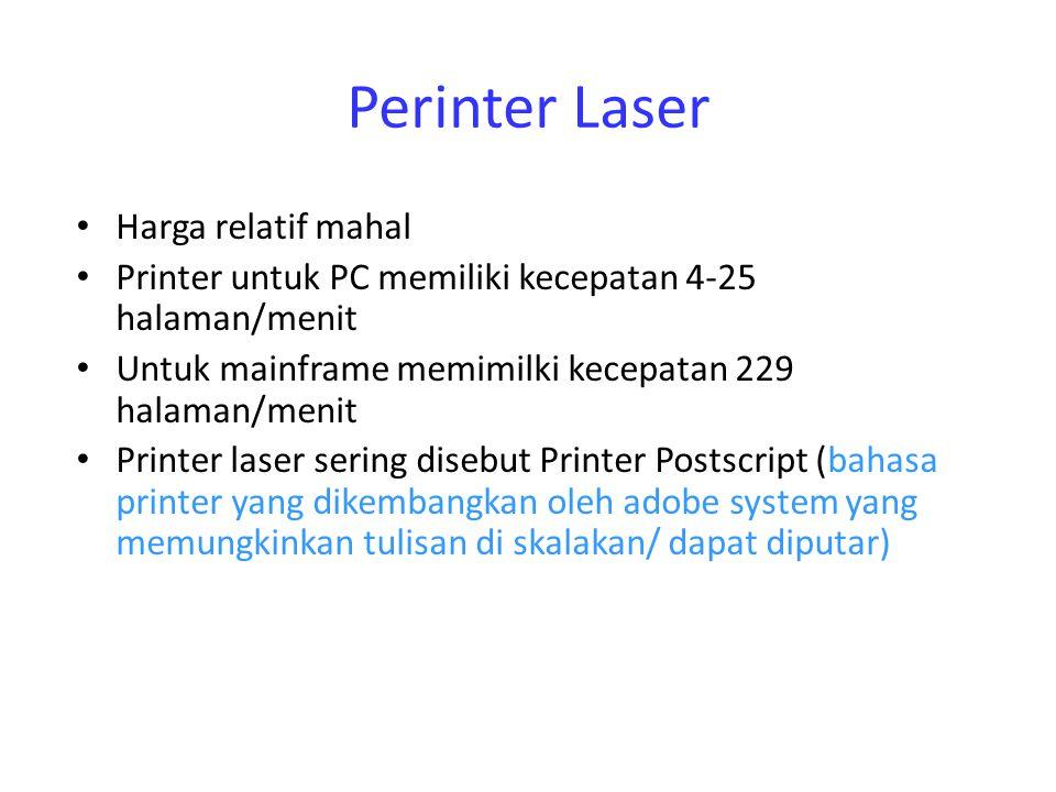 Perinter Laser Harga relatif mahal Printer untuk PC memiliki kecepatan 4-25 halaman/menit Untuk mainframe memimilki kecepatan 229 halaman/menit Printe