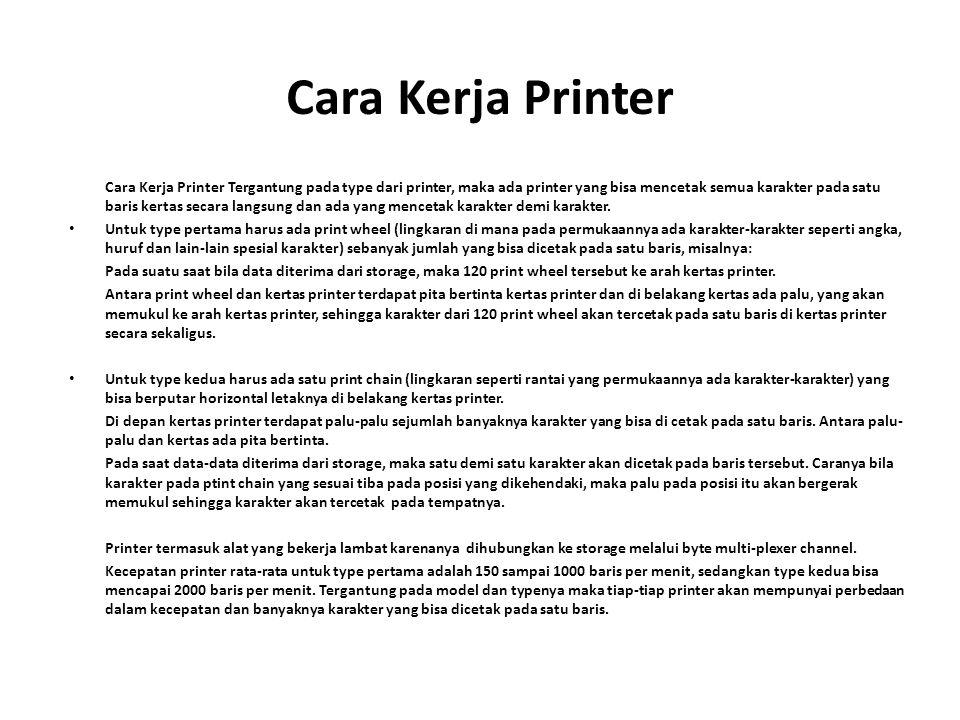 Cara Kerja Printer Cara Kerja Printer Tergantung pada type dari printer, maka ada printer yang bisa mencetak semua karakter pada satu baris kertas sec