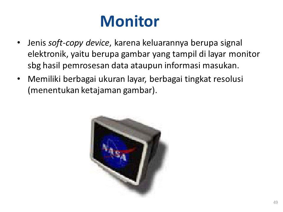 Monitor Jenis soft-copy device, karena keluarannya berupa signal elektronik, yaitu berupa gambar yang tampil di layar monitor sbg hasil pemrosesan dat