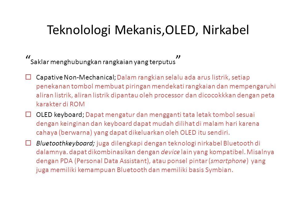"Teknolologi Mekanis,OLED, Nirkabel "" Saklar menghubungkan rangkaian yang terputus ""  Capative Non-Mechanical; Dalam rangkian selalu ada arus listrik,"