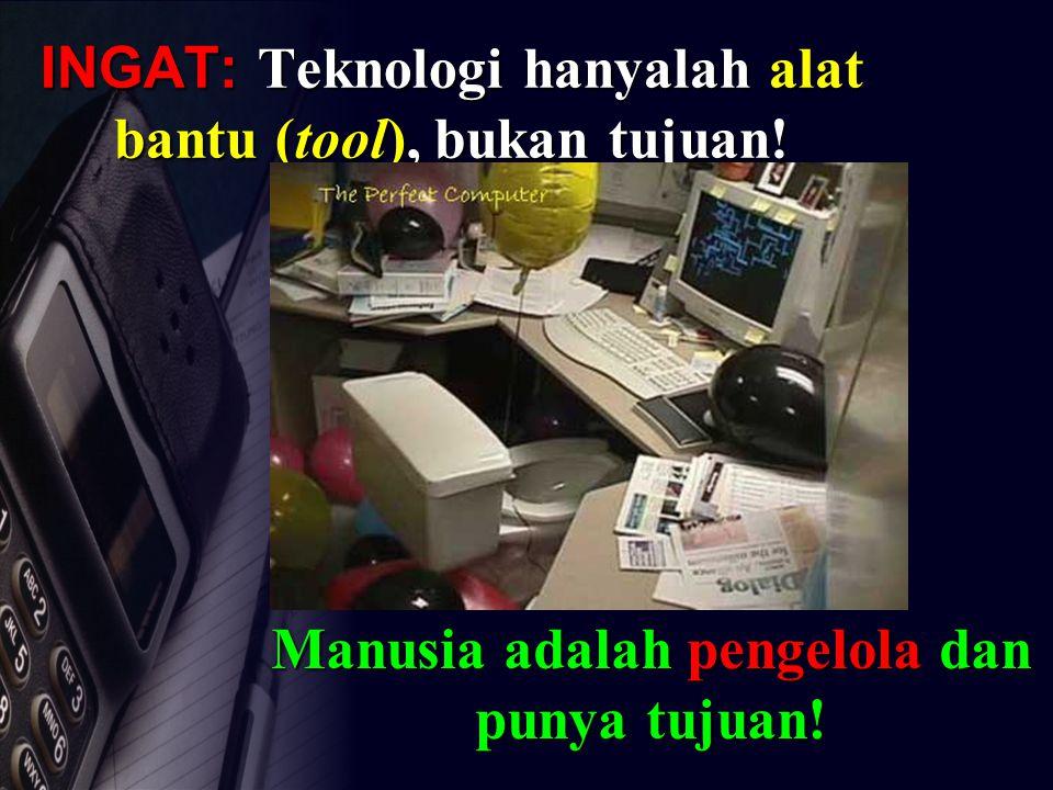 INGAT: Teknologi hanyalah alat bantu (tool), bukan tujuan! Manusia adalah pengelola dan punya tujuan!
