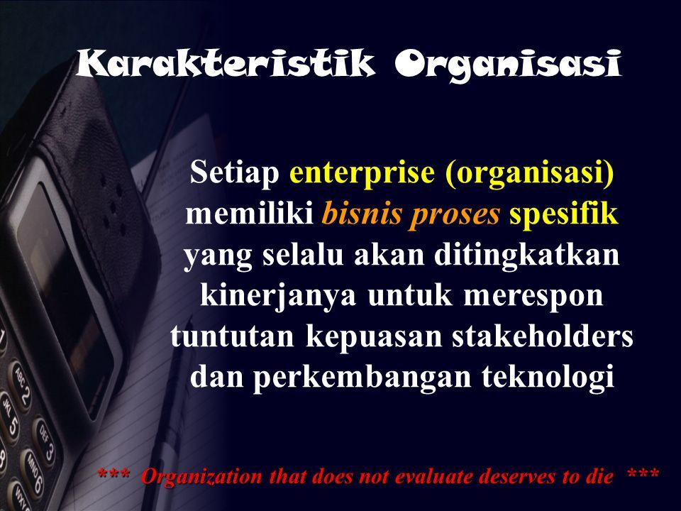 Setiap enterprise (organisasi) memiliki bisnis proses spesifik yang selalu akan ditingkatkan kinerjanya untuk merespon tuntutan kepuasan stakeholders