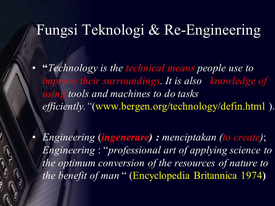 Fungsi Teknologi & Re-Engineering Technology is the technical means people use to improve their surroundings.