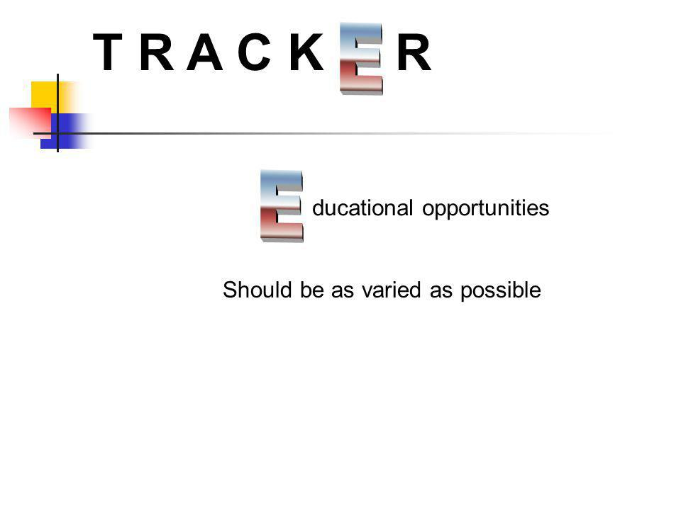 T R A C K R ducational opportunities Should be as varied as possible