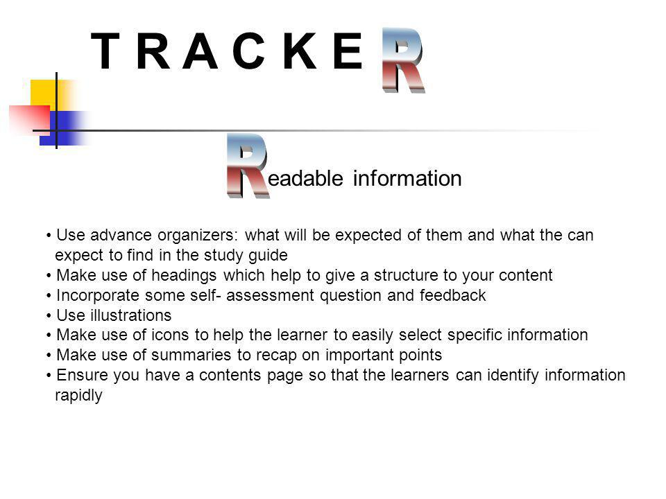 T R A C K E eadable information Use advance organizers: what will be expected of them and what the can expect to find in the study guide Make use of h