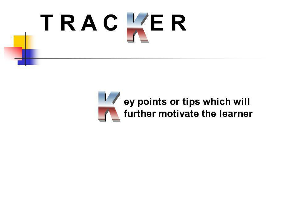ey points or tips which will further motivate the learner T R A C E R
