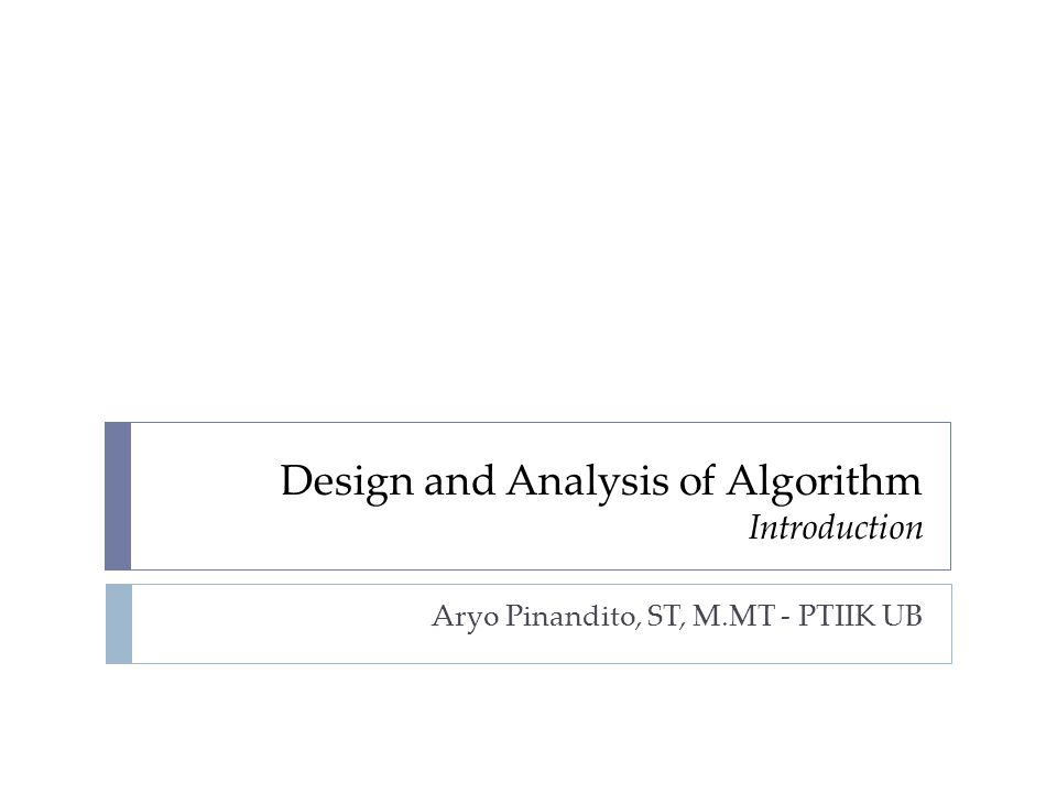 Design and Analysis of Algorithm Introduction Aryo Pinandito, ST, M.MT - PTIIK UB