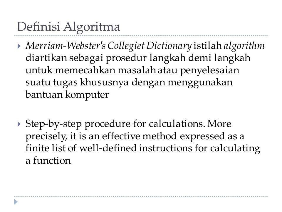 Definisi Algoritma  Merriam-Webster ' s Collegiet Dictionary istilah algorithm diartikan sebagai prosedur langkah demi langkah untuk memecahkan masal