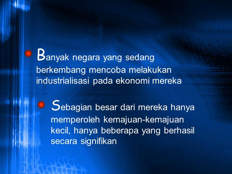 B anyak negara yang sedang berkembang mencoba melakukan industrialisasi pada ekonomi mereka S ebagian besar dari mereka hanya memperoleh kemajuan-kema