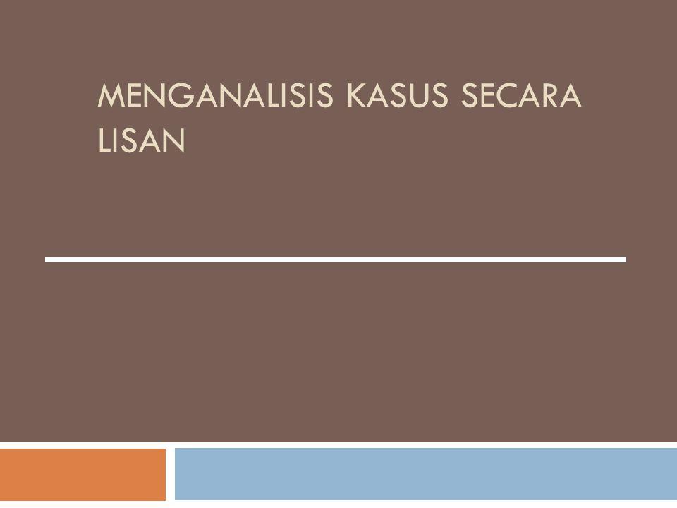 MENGANALISIS KASUS SECARA LISAN