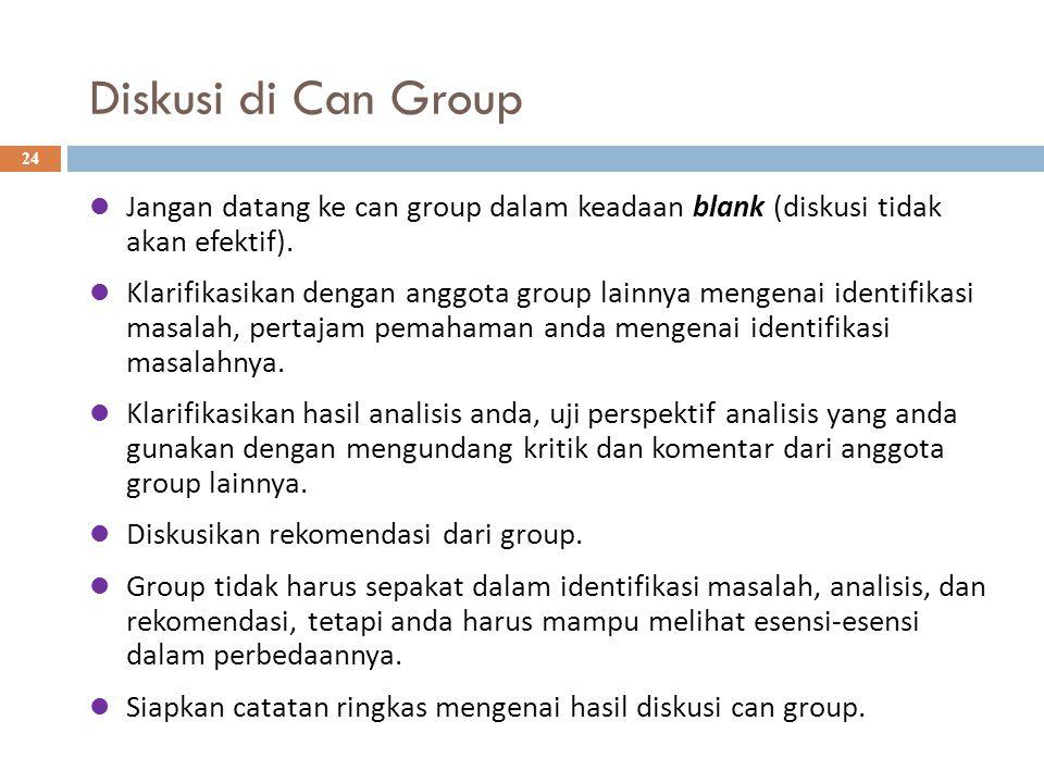 Diskusi di Can Group 24 Jangan datang ke can group dalam keadaan blank (diskusi tidak akan efektif).