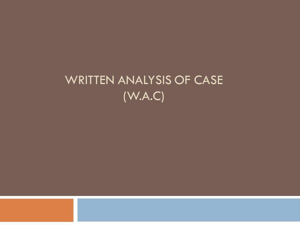 WRITTEN ANALYSIS OF CASE (W.A.C)