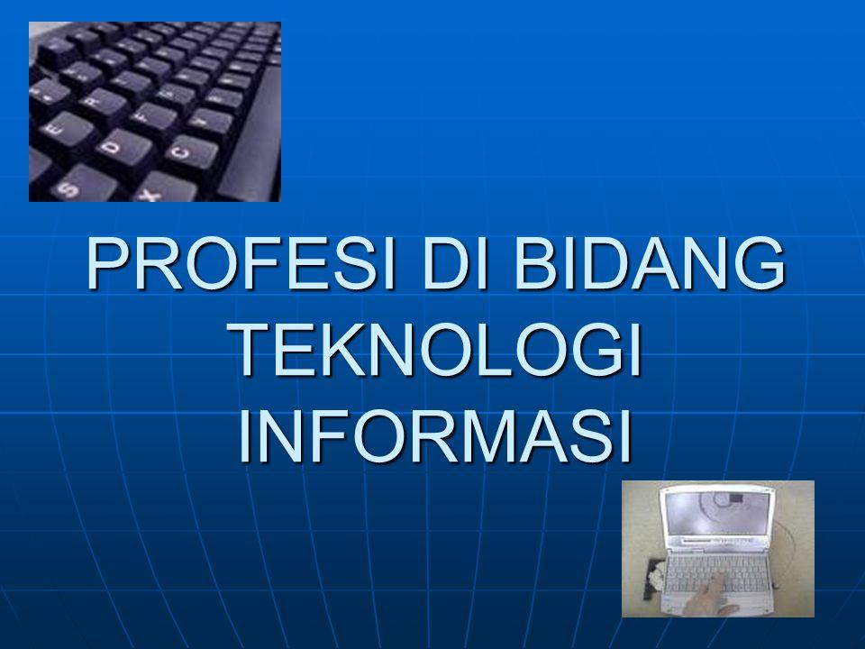 Sebelum kita melihat lebih jauh tentang profesi di bidang teknologi informasi, pertanyaan pertama yang harus dijawab adalah apakah pekerjaan di bidang teknologi informasi tersebut dapat dikatakan sebagai suatu profesi ?