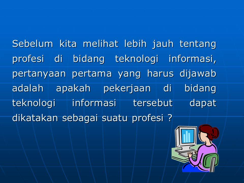 Gambaran Umum Pekerjaan di Bidang Teknologi Informasi Secara umum, pekerjaan di bidang teknologi informasi setidaknya terbagi dalam 3 kelompok sesuai bidangnya.