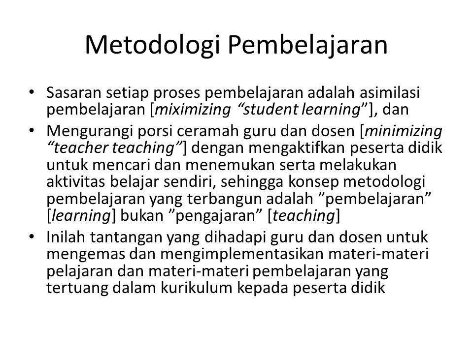 """Metodologi Pembelajaran Sasaran setiap proses pembelajaran adalah asimilasi pembelajaran [miximizing """"student learning""""], dan Mengurangi porsi ceramah"""