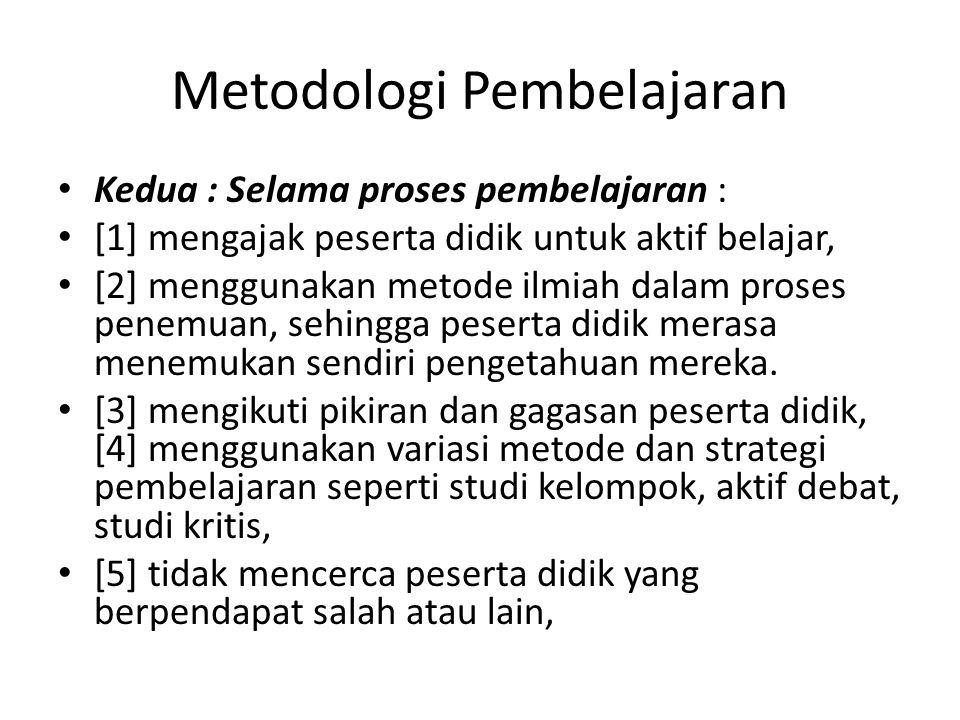 Metodologi Pembelajaran Kedua : Selama proses pembelajaran : [1] mengajak peserta didik untuk aktif belajar, [2] menggunakan metode ilmiah dalam prose