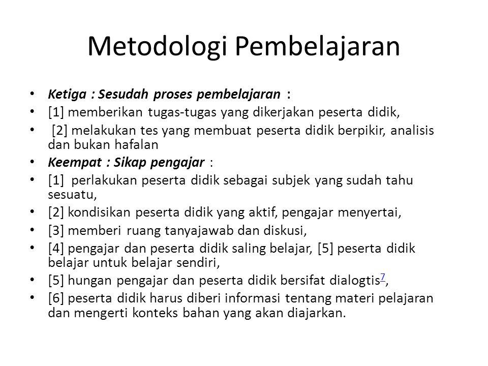 Metodologi Pembelajaran Ketiga : Sesudah proses pembelajaran : [1] memberikan tugas-tugas yang dikerjakan peserta didik, [2] melakukan tes yang membua