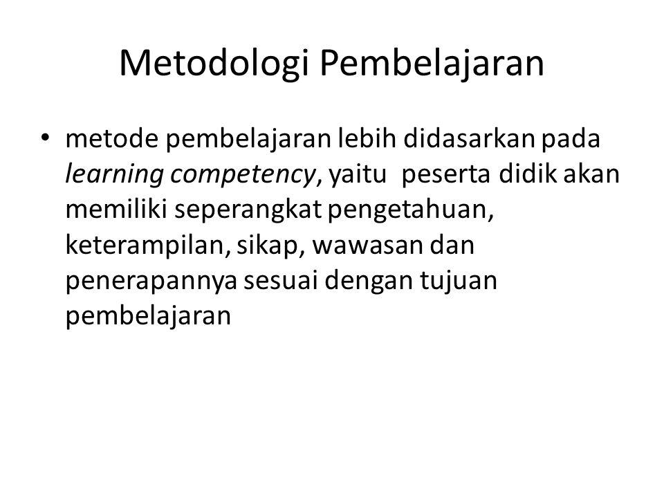 Metodologi Pembelajaran metode pembelajaran lebih didasarkan pada learning competency, yaitu peserta didik akan memiliki seperangkat pengetahuan, kete