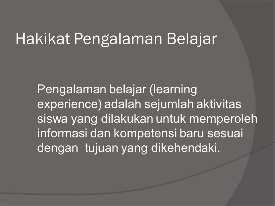Hakikat Pengalaman Belajar Pengalaman belajar (learning experience) adalah sejumlah aktivitas siswa yang dilakukan untuk memperoleh informasi dan komp