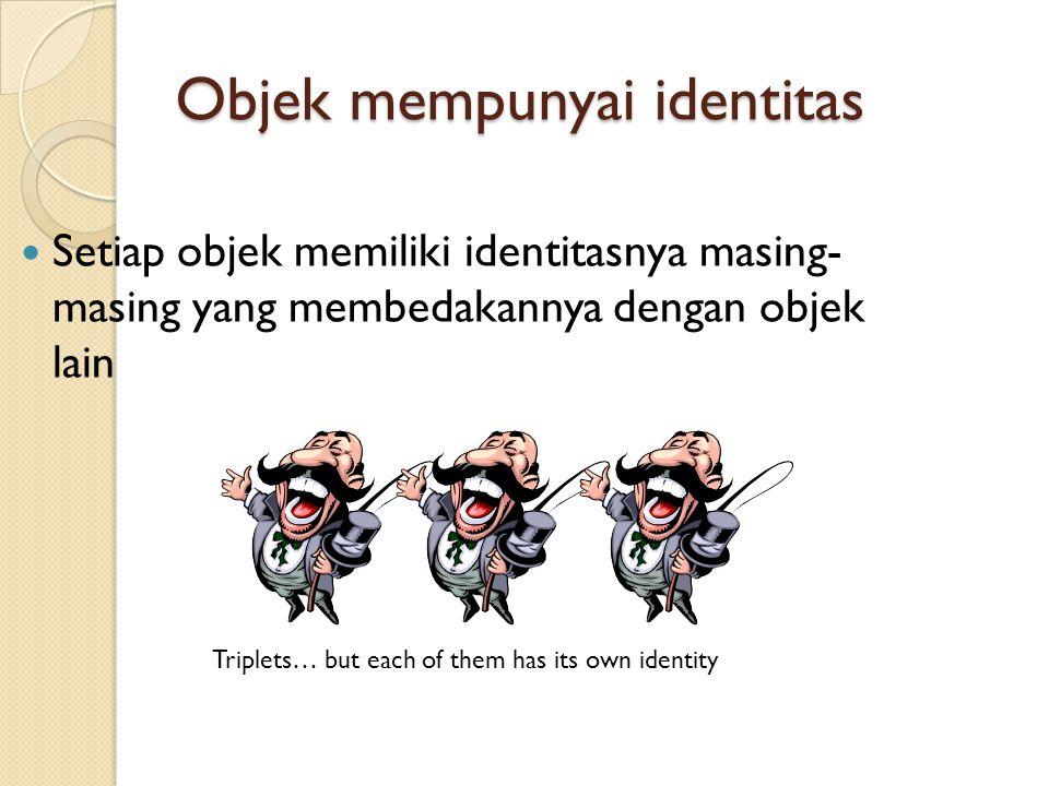 Objek mempunyai identitas Setiap objek memiliki identitasnya masing- masing yang membedakannya dengan objek lain Triplets… but each of them has its ow