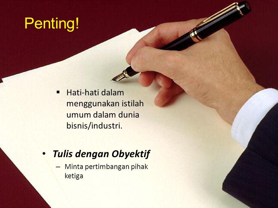  Hati-hati dalam menggunakan istilah umum dalam dunia bisnis/industri. Tulis dengan Obyektif – Minta pertimbangan pihak ketiga Penting!