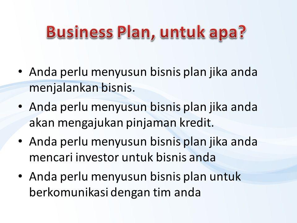 Anda perlu menyusun bisnis plan jika anda menjalankan bisnis. Anda perlu menyusun bisnis plan jika anda akan mengajukan pinjaman kredit. Anda perlu me