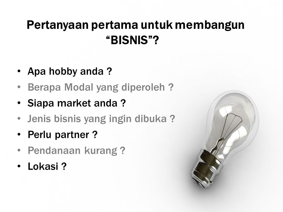 """Pertanyaan pertama untuk membangun """"BISNIS""""? Apa hobby anda ? Berapa Modal yang diperoleh ? Siapa market anda ? Jenis bisnis yang ingin dibuka ? Perlu"""