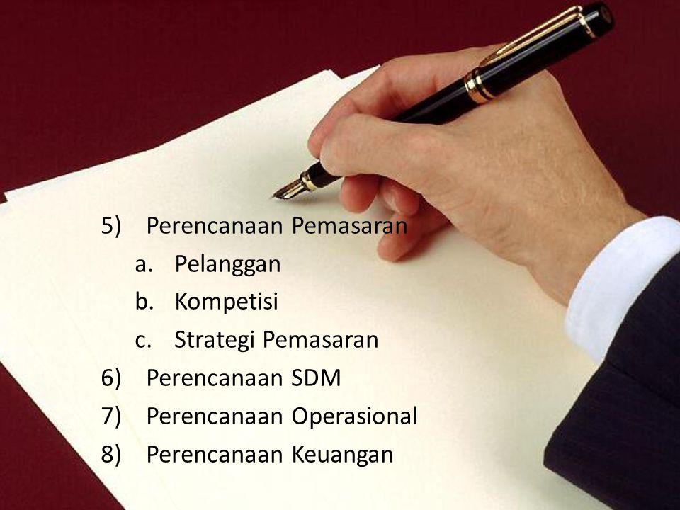 5)Perencanaan Pemasaran a.Pelanggan b.Kompetisi c.Strategi Pemasaran 6)Perencanaan SDM 7)Perencanaan Operasional 8)Perencanaan Keuangan