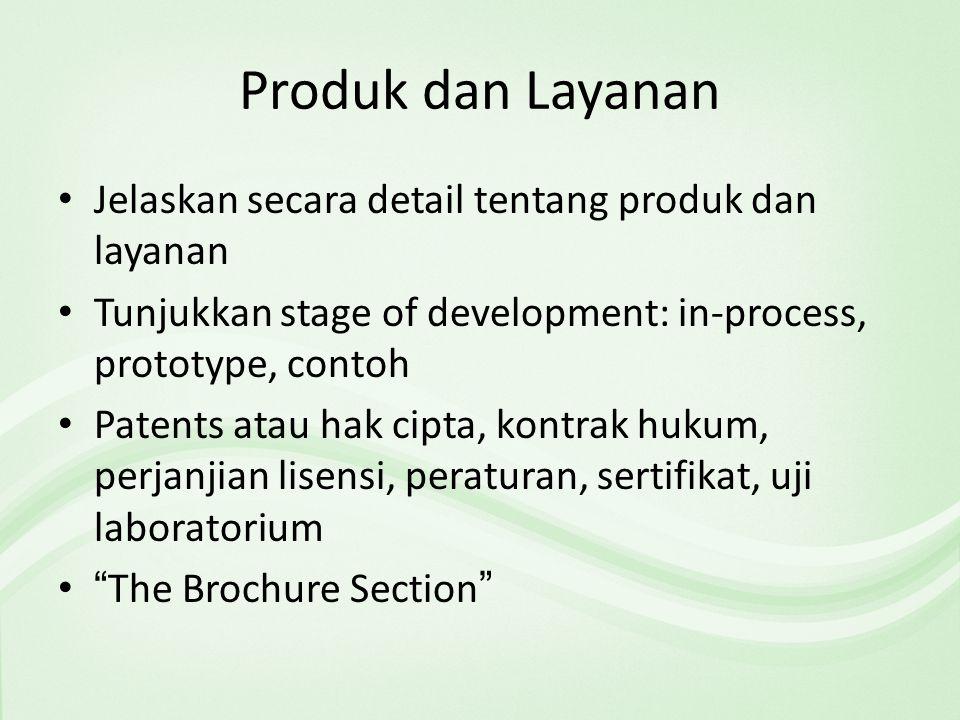 Produk dan Layanan Jelaskan secara detail tentang produk dan layanan Tunjukkan stage of development: in-process, prototype, contoh Patents atau hak cipta, kontrak hukum, perjanjian lisensi, peraturan, sertifikat, uji laboratorium The Brochure Section