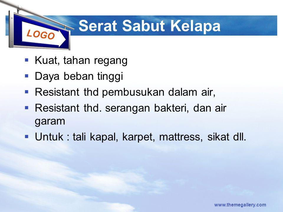 LOGO Serat Sabut Kelapa  Kuat, tahan regang  Daya beban tinggi  Resistant thd pembusukan dalam air,  Resistant thd.