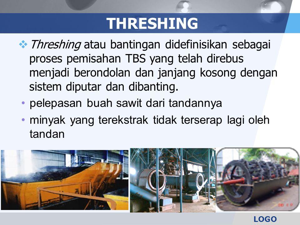 LOGO THRESHING  Threshing atau bantingan didefinisikan sebagai proses pemisahan TBS yang telah direbus menjadi berondolan dan janjang kosong dengan s