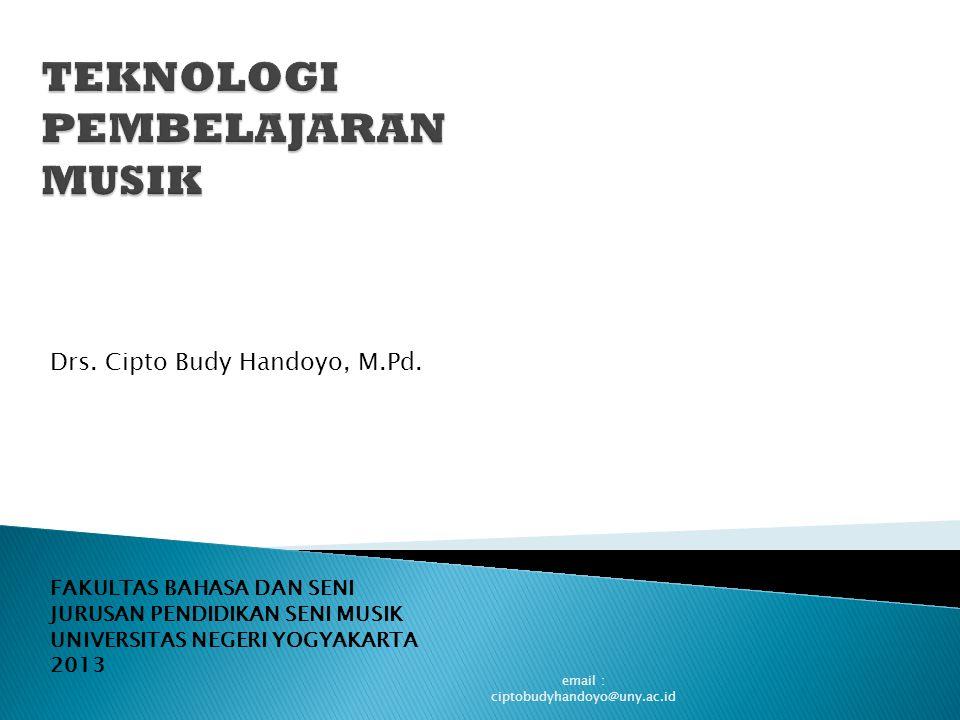 FAKULTAS BAHASA DAN SENI JURUSAN PENDIDIKAN SENI MUSIK UNIVERSITAS NEGERI YOGYAKARTA 2013 email : ciptobudyhandoyo@uny.ac.id Drs. Cipto Budy Handoyo,