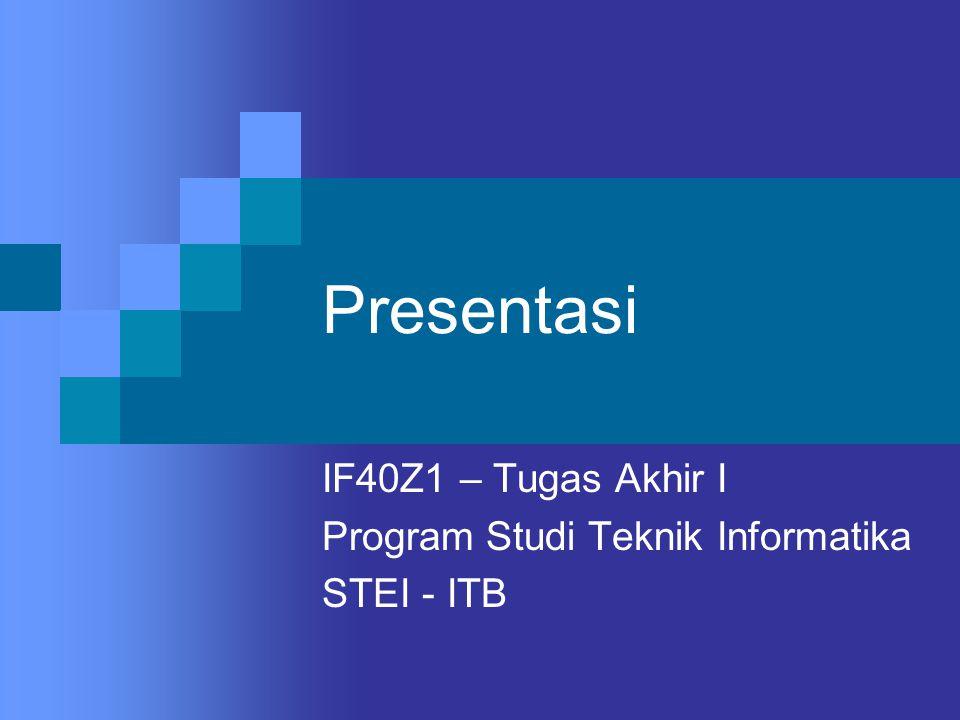 Presentasi IF40Z1 – Tugas Akhir I Program Studi Teknik Informatika STEI - ITB