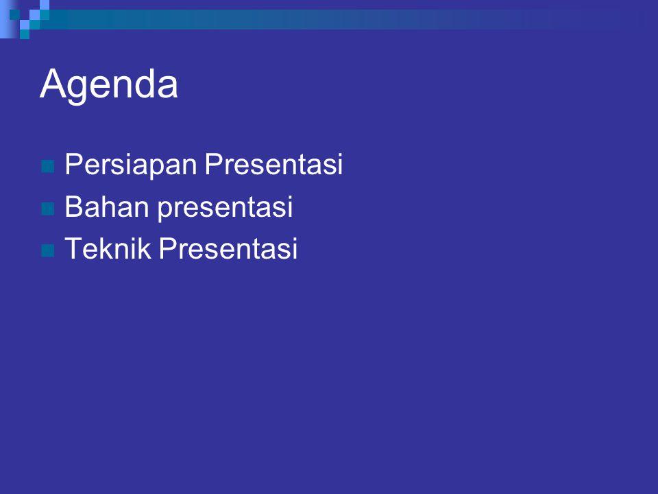 Agenda Persiapan Presentasi Bahan presentasi Teknik Presentasi