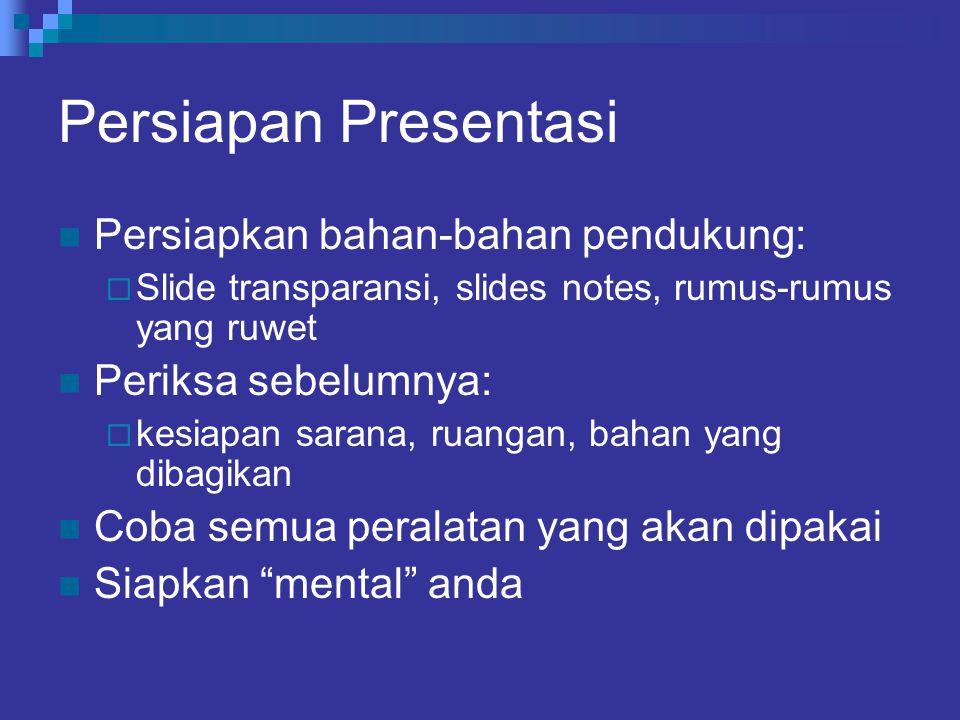 Persiapan Presentasi Persiapkan bahan-bahan pendukung:  Slide transparansi, slides notes, rumus-rumus yang ruwet Periksa sebelumnya:  kesiapan saran