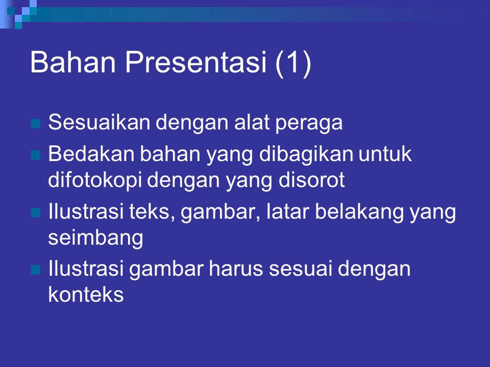 Bahan Presentasi (1) Sesuaikan dengan alat peraga Bedakan bahan yang dibagikan untuk difotokopi dengan yang disorot Ilustrasi teks, gambar, latar bela