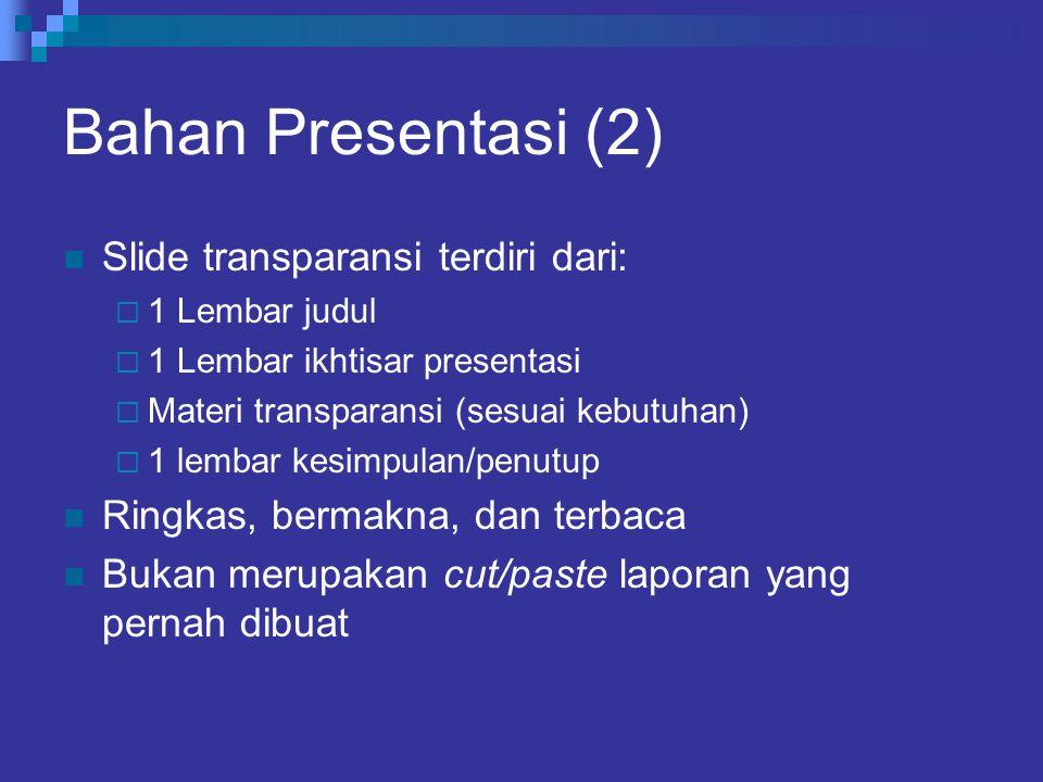 Bahan Presentasi (2) Slide transparansi terdiri dari:  1 Lembar judul  1 Lembar ikhtisar presentasi  Materi transparansi (sesuai kebutuhan)  1 lem
