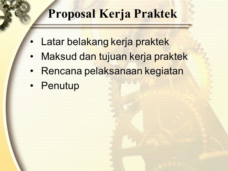Proposal Kerja Praktek Latar belakang kerja praktek Maksud dan tujuan kerja praktek Rencana pelaksanaan kegiatan Penutup