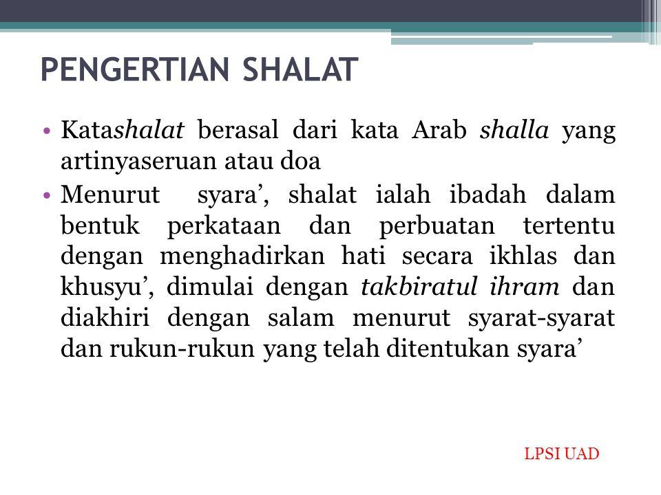 PENGERTIAN SHALAT Katashalat berasal dari kata Arab shalla yang artinyaseruan atau doa Menurut syara', shalat ialah ibadah dalam bentuk perkataan dan