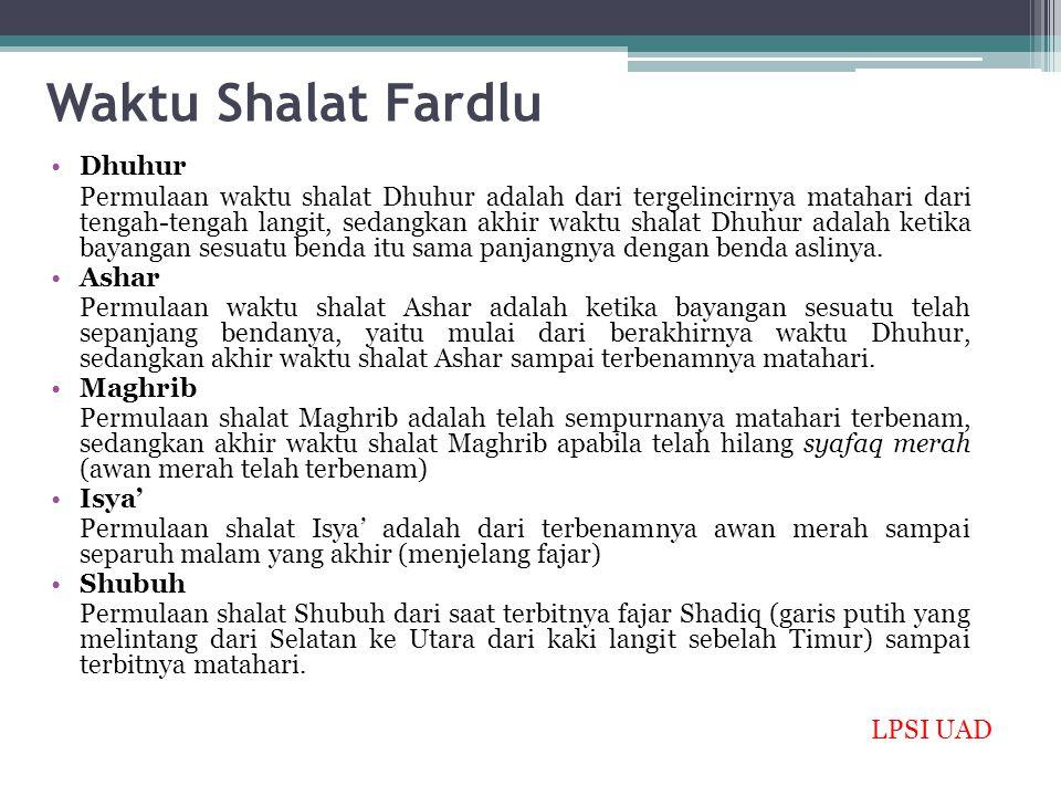Waktu Shalat Fardlu Dhuhur Permulaan waktu shalat Dhuhur adalah dari tergelincirnya matahari dari tengah-tengah langit, sedangkan akhir waktu shalat D