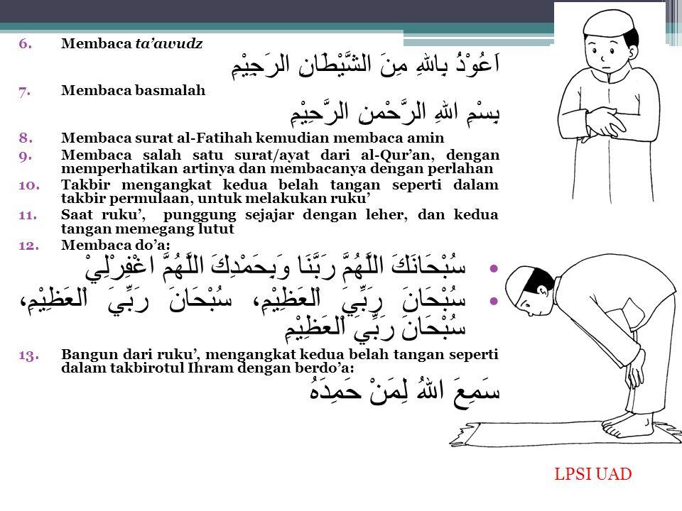 6.Membaca ta'awudz اَعُوْذُ بِاللهِ مِنَ الشَّيْطَانِ الرَجِيْمِ 7.Membaca basmalah بِسْمِ اللهِ الرَّحْمنِ الرَّحِيْمِ 8.Membaca surat al-Fatihah kem