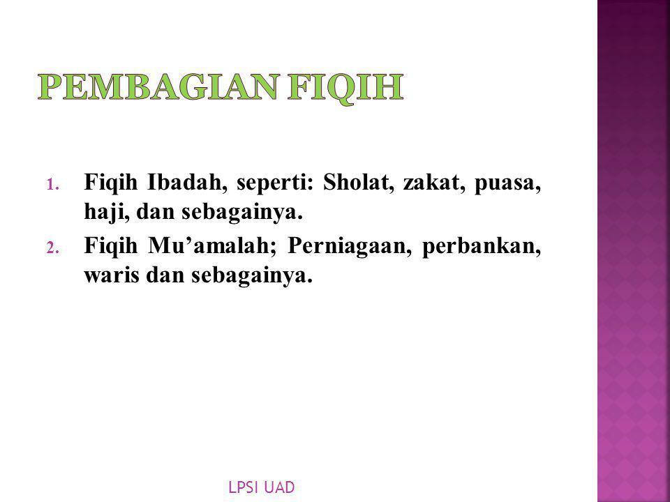 Pada dasarnya dibagi menjadi dua; 1. Fiqih Ibadah, seperti: Sholat, zakat, puasa, haji, dan sebagainya. 2. Fiqih Mu'amalah; Perniagaan, perbankan, war