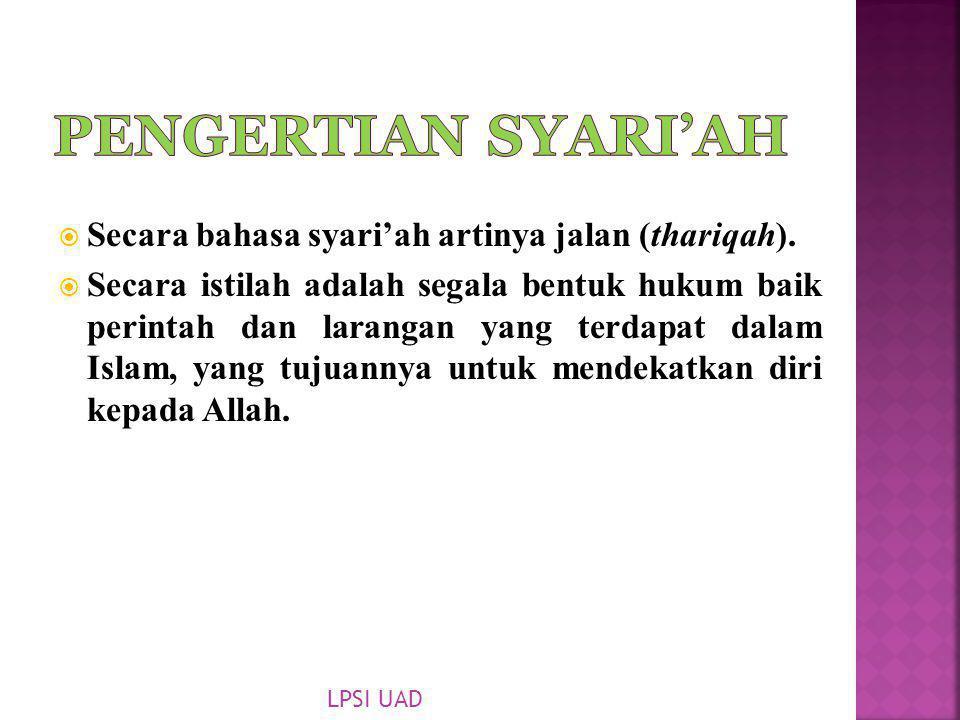  Secara bahasa syari'ah artinya jalan (thariqah).  Secara istilah adalah segala bentuk hukum baik perintah dan larangan yang terdapat dalam Islam, y