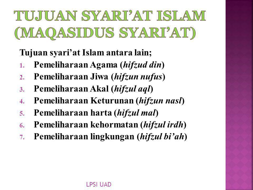 Tujuan syari'at Islam antara lain; 1. Pemeliharaan Agama (hifzud din) 2. Pemeliharaan Jiwa (hifzun nufus) 3. Pemeliharaan Akal (hifzul aql) 4. Pemelih